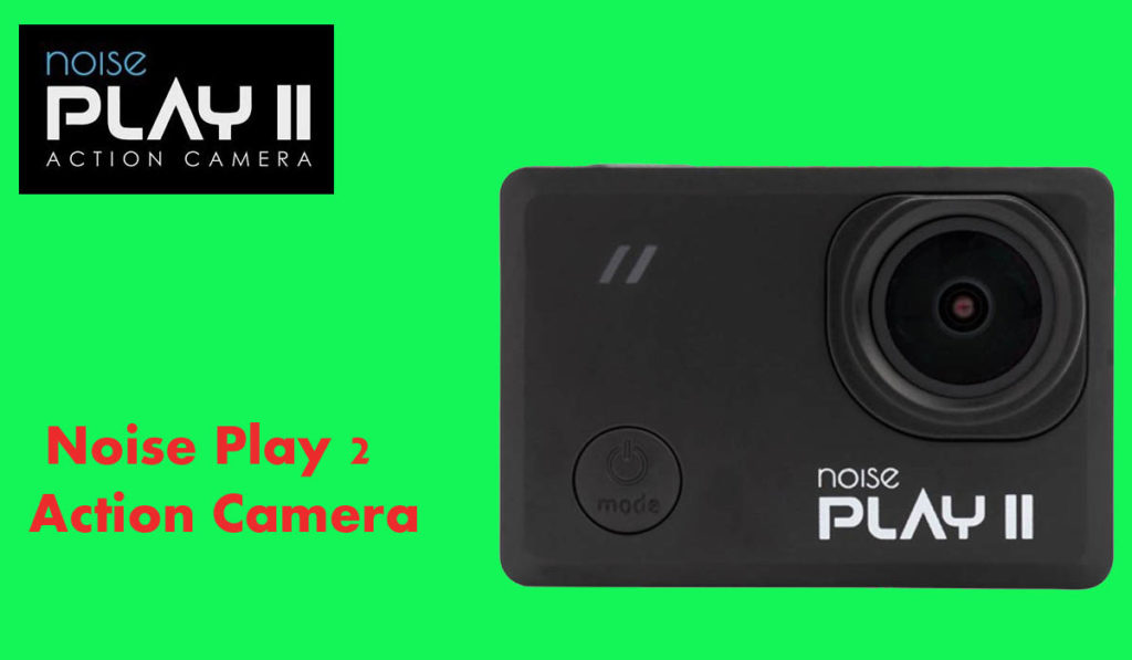 Noise Play 2 Action Camera Review It highlights rich and significantly less expensive than the more moderate GoPro offer.